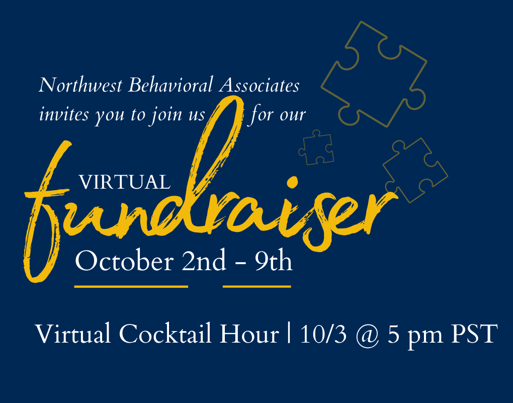 Northwest Behavioral Associates invites you to join us for our virtual fundraiser from October 2nd - 9th. Virtual Cocktail Hour on October 3 at 5pm PST